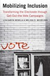 Mobilizing Inclusion: Transforming the Electorate through Get-Out-the-Vote Campaigns - Lisa Garcia Bedolla, Melissa R. Michelson