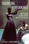 Theorising Performance: Greek Drama, Cultural History and Critical Practice - Edith Hall, Stephe Harrop