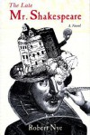 The Late Mr. Shakespeare - Robert Nye