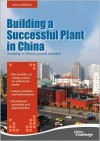 Building a Successful Plant in China - China Knowledge Press PTE LTD