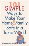 101 Simple Ways to Make Your Home and Family Safe in a Toxic World - Beth Ann Petro Roybal
