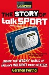 The Story of Talksport: Inside the Wacky World of Britain's Wildest Radio Station. by Talksport and Gershon Portnoi - Gershon Portnoi