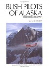 Bush Pilots of Alaska - Kim Heacox, Fred Hirschmann, Lowell Thomas, Jay Hammond