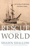 Rescue at the Top of the World: The True Story of the Most Daring Arctic Rescue in History - Shawn T. Shallow