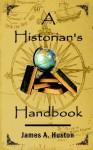 A Historian's Handbook - James A. Huston