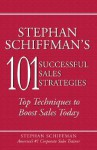 Stephan Schiffman's 101 Sucessful Sales Strategies: Top Techniques to Boost Sales Today - Stephan Schiffman