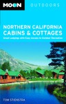 Moon Northern California Cabins and Cottages: Great Lodgings with Easy Access to Outdoor Recreation - Tom Stienstra