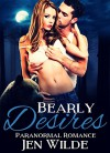 ROMANCE: Bearly Desires (Paranormal New Adult Contemporary Billionaire Werebear) (New Adult Billionaire Taboo Forbidden Paranormal Romance Short Stories) - Jen Wilde