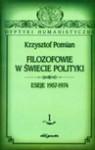 Filozofowie w świecie polityki. Tom I. Eseje 1957-1974. - Krzysztof Pomian