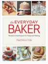 The Everyday Baker: Recipes and Techniques for Foolproof Baking - Abigail Johnson Dodge
