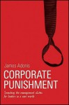 Corporate Punishment: Smashing the Management Cliches for Leaders in a New World - James Adonis