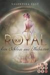 Royal, Band 3: Ein Schloss aus Alabaster - Valentina Fast