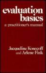 Evaluation Basics: A Practitioners's Manual - Jacqueline Kosecoff, Arlene G. Fink