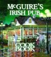 Mcguire's Irish Pub Cookbook - Jessie Tirsch, Molly Martin, McGuire Martin
