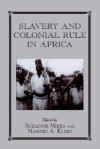 Slavery and Colonial Rule in Africa - Suzanne Miers