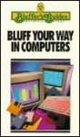 Bluff Your Way in Computers (Bluffer's Guides (Cliff)) - Stan S. Spence, Alexander C. Rae, Robert Ainsley