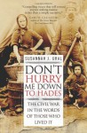 Don't Hurry Me Down to Hades: The Civil War In The Words of Those Who Lived It (General Military) - Susannah ural, Gary Gallagher
