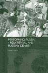 Performing Russia: Folk Revival and Russian Identity - Laura Olson