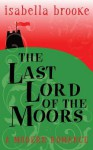 The Last Lord of the Moors - Isabella Brooke
