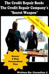 "The Credit Repair Book: The Credit Repair Company's ""Secret Weapon"" (Credit Repair Companies Secrets Book 1) - Cornelius J."