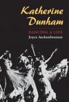 Katherine Dunham: DANCING A LIFE - Joyce Aschenbrenner