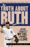 The Truth About Ruth and More. . .: Behind Yankees Myths, Legends, and Lore - Peter Handrinos