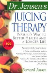 Dr. Jensen's Juicing Therapy : Nature's Way to Better Health and a Longer Life - Bernard Jensen