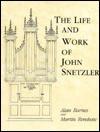 The Life and Work of John Snetzler - Alan Barnes