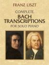 Complete Bach Transcriptions for Solo Piano - Franz Liszt