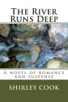 The River Runs Deep: A Novel of Romance and Suspense - Shirley Cook