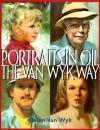 Portraits in Oil the Van Wyk Way - Helen Wykham, Helen Van Wyk, Herbert Rogoff