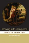 Knowing Truth, Doing Good: Engaging New Testament Ethics - Russell Pregeant