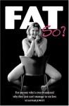 Fat, So? - Susannah Jowitt