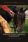 Natural Horsemanship Explained: From Heart to Hands - Robert M. Miller, Patrick Handley