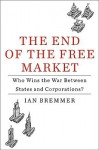 The End of the Free Market: Who Wins the War Between States and Corporations? - Ian Bremmer