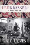 Lee Krasner: A Biography - Gail Levin