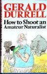 How to Shoot an Amateur Naturalist - Gerald Durrell