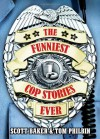 The Funniest Cop Stories Ever - Tom Philbin, Scott Baker