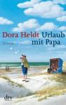 Urlaub mit Papa: Roman - Dora Heldt
