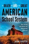 The Death and Life of the Great American School System: How Testing and Choice Are Undermining Education - Diane Ravitch