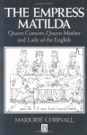 The Empress Matilda: Queen Consort, Queen Mother and Lady of the English - Marjorie Chibnall
