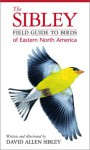 The Sibley Field Guide to Birds of Eastern North America - David Allen Sibley