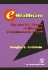 E-Healthcare: Harness the Power of Internet, E-Commerce & E-Care [With CDROM] - Douglas E. Goldstein