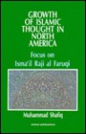 Growth of Islamic Thought in North America: Focus on Isma'il Raji Al Faruqi - Muhammad Shafiq