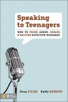Speaking to Teenagers: How to Think About, Create, and Deliver Effective Messages - Doug Fields, Duffy Robbins