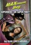 Superhero...or Super Thief? (MAXimum Boy) - Dan Greenburg