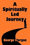 A Spiritually Led Journey - George Morgan