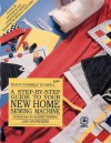 A Step-By-Step Guide to Your New Home Sewing Machine - Jan Saunders, Janice Saunders Maresh