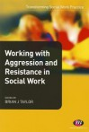 Working with Aggression and Resistance in Social Work - Brian Taylor