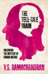 The Tell-Tale Brain : Unlocking the Mystery of Human Nature - V.S. Ramachandran